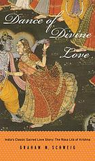 Dance of Divine Love : the Rāsa Līlā of Krishna from the Bhāgavata Purāṇa, India's classic sacred love story