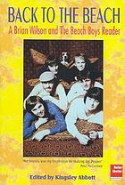 Back to the beach : a Brian Wilson and the Beach Boys reader