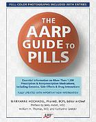The AARP guide to pills : essential information on more than 1,200 prescription and nonprescription medicines, including generics