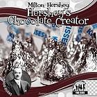 Milton Hershey : Hershey's chocolate creator