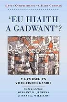"""""""Eu hiaith a gadwant""""? y Gymraeg yn yr ugeinfed ganrif"""