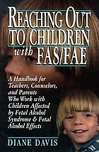 Reaching out to children with FAS/FAE : a handbook for teachers, counselors, and parents who work with children affected by fetal alcohol syndrome & fetal alcohol effects