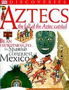 Aztecs : the fall of the Aztec capital
