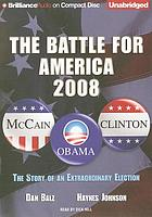 The battle for America 2008 the story of an extraordinary election