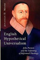 English hypothetical universalism : John Preston and the softening of reformed theology