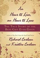 An hour to live, an hour to love : the true story of the best gift ever given