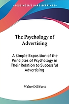 The psychology of advertising; a simple exposition of the principles of psychology in their relation to successful advertising