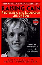 Raising Cain : protecting the emotional life of boys
