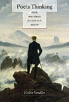 Poets thinking : Pope, Whitman, Dickinson, Yeats