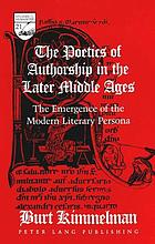 The poetics of authorship in the later Middle Ages : the emergence of the modern literary persona