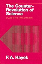 The counter-revolution of science : studies on the abuse of reason / by F. A. Hayek