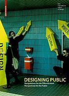 Designing public : Perspektiven für die Öffentlichkeit : perspectives for the public