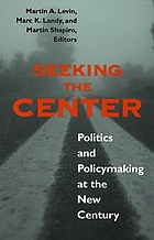 Seeking the center : politics and policymaking at the new century
