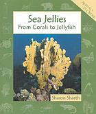 Sea jellies : from corals to jellyfish