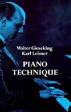 Piano technique : consisting of the two complete books The shortest way to pianistic perfection and Rhythmics, dynamics, pedal and other problems of piano playing