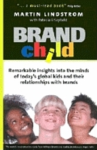 Brandchild : remarkable insights into the minds of today's global kids and their relationships with brands