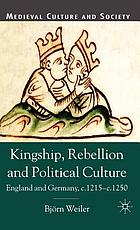Kingship, rebellion and political culture : England and Germany, c.1215-c.1250