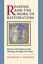 Reading and the work of restoration : history and scripture in the theology of Hugh of St. Victor