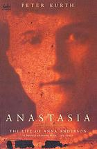 Anastasia : the life of Anna Anderson