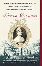 Unwise passions : a true story of a remarkable woman-- and the first great scandal of eighteenth-century America