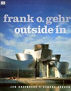 Frank O. Gehry : outside in