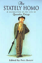 The stately homo : a celebration of the life of Quentin Crisp