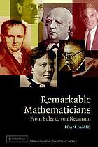 Remarkable mathematicians : from Euler to von Neumann