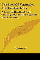 The book of vegetables and garden herbs; a practical handbook and planting table for the vegetable gardener