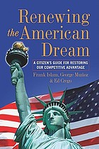 Renewing the American dream : a citizen's guide for restoring our competitive advantage
