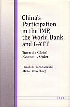 China's participation in the IMF, the World Bank, and GATT : toward a global economic order