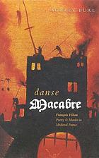 Danse macabre : Franc̦ois Villon, poetry, & murder in Medieval France