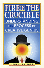 Fire in the crucible : understanding the process of creative genius