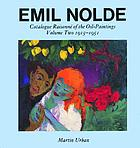 Emil Nolde : catalogue raisonné of the oil-paintings