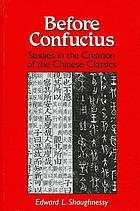 Before Confucius studies in the creation of the Chinese classics