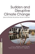 Sudden and disruptive climate change : its likelihood, character, and significance