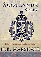 Scotland's story; a history of Scotland for boys and girls