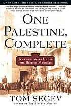 One Palestine, complete : Jews and Arabs under the Mandate