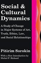 Social and cultural dynamics : a study of change in major systems of art, truth, ethics, law, and social relationships