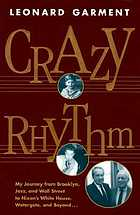Crazy rhythm : my journey from Brooklyn, jazz, and Wall Street to Nixon's White House, Watergate, and beyond--