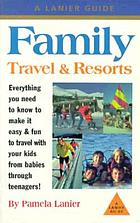 Family travel & resorts : the complete guide