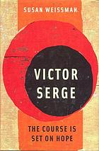 Victor Serge : the course is set on hope