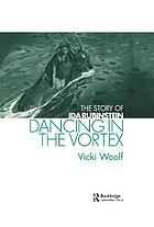 Dancing in the vortex : the story of Ida Rubinstein