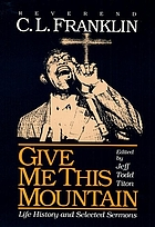 Give me this mountain : life history and selected sermons