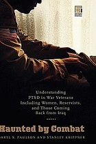 Haunted by combat : understanding PTSD in war veterans including women, reservists, and those coming back from Iraq