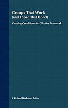 Groups that work (and those that don't) : creating conditions for effective teamwork