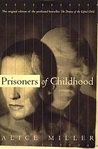 Prisoners of childhood : the drama of the gifted child and the search for the true self