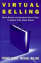 Virtual selling : going beyond the automated sales force to achieve total sales quality