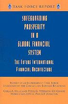 Safeguarding prosperity in a global financial system : the future international financial architecture : report of an independent task force sponsored by the Council on Foreign RelationsSafeguarding prosperity in a global financial system : the future international financial architecture : report of an independent task force
