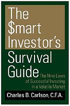 The $mart investor's $urvival guide : the nine laws of successful investing in a volatile market