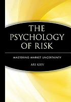 The psychology of risk : mastering market uncertainty